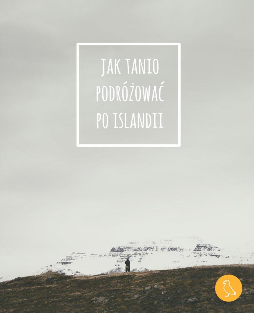 Jak tanio podróżować po Islandii. W naszym poradniku zdradzimy Wam sposoby, które pozwalają naprawdę sporo zaoszczędzić.